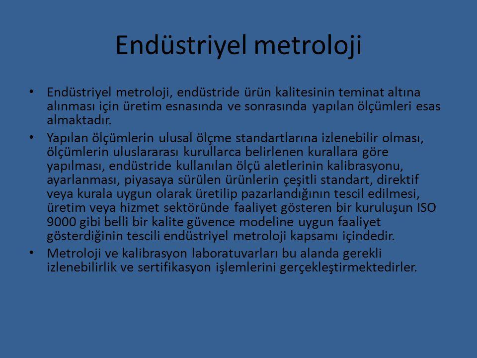 Endüstriyel metroloji Endüstriyel metroloji, endüstride ürün kalitesinin teminat altına alınması için üretim esnasında ve sonrasında yapılan ölçümleri