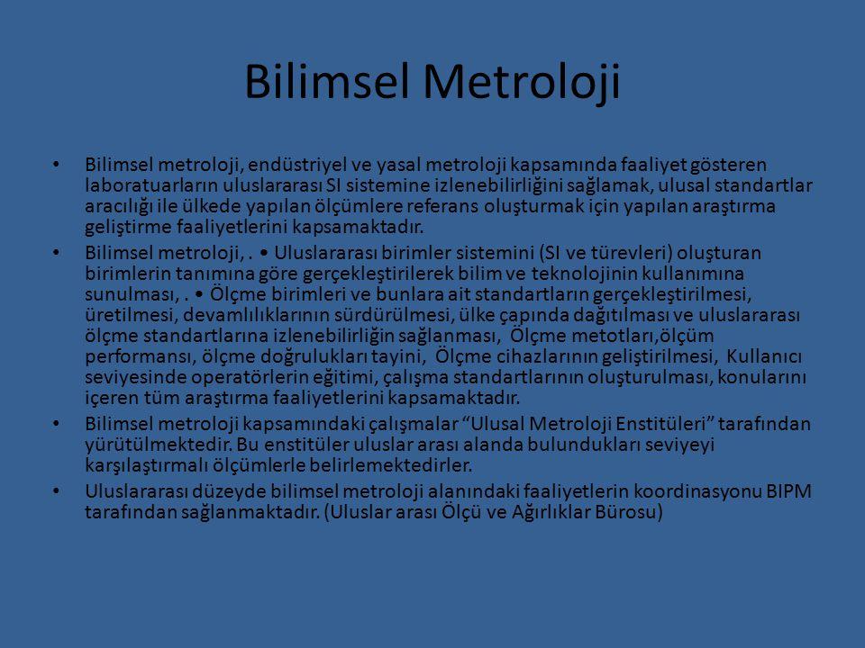 Bilimsel Metroloji Bilimsel metroloji, endüstriyel ve yasal metroloji kapsamında faaliyet gösteren laboratuarların uluslararası SI sistemine izlenebil