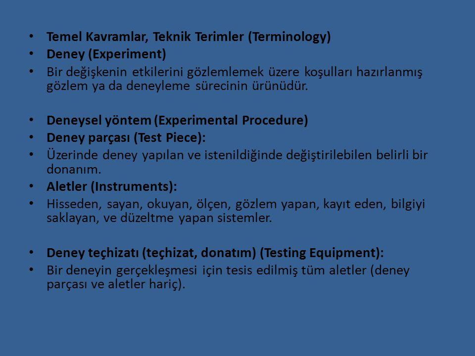 Temel Kavramlar, Teknik Terimler (Terminology) Deney (Experiment) Bir değişkenin etkilerini gözlemlemek üzere koşulları hazırlanmış gözlem ya da deney