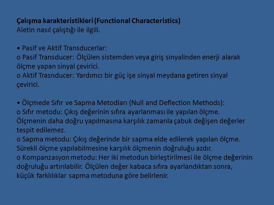 Çalışma karakteristikleri (Functional Characteristics) Aletin nasıl çalıştığı ile ilgili. Pasif ve Aktif Transducerlar: o Pasif Transducer: Ölçülen si
