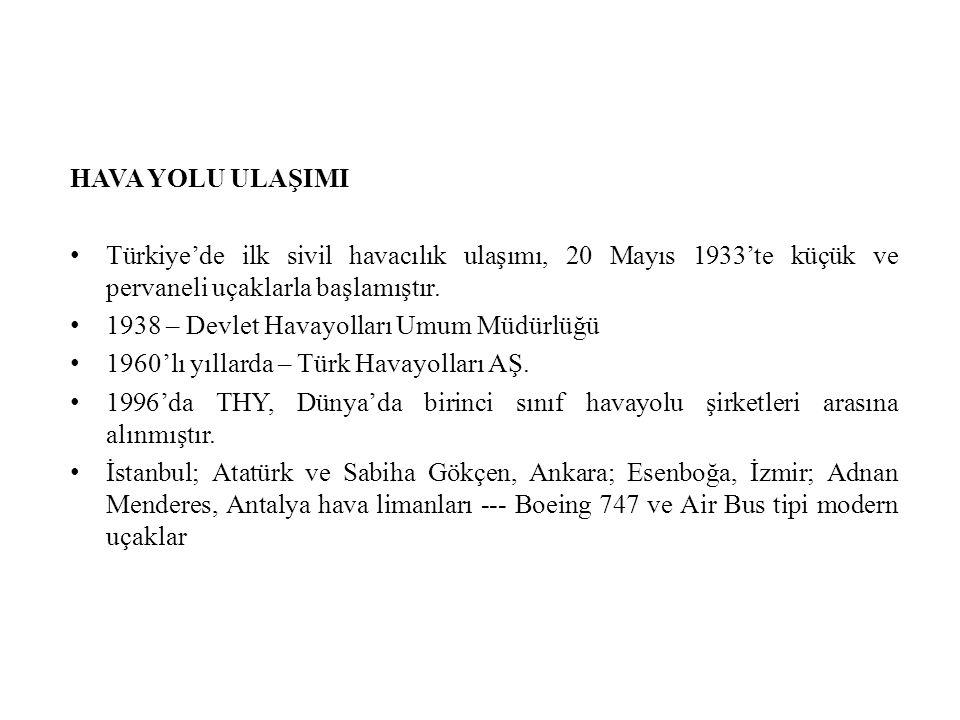 HAVA YOLU ULAŞIMI Türkiye'de ilk sivil havacılık ulaşımı, 20 Mayıs 1933'te küçük ve pervaneli uçaklarla başlamıştır. 1938 – Devlet Havayolları Umum Mü