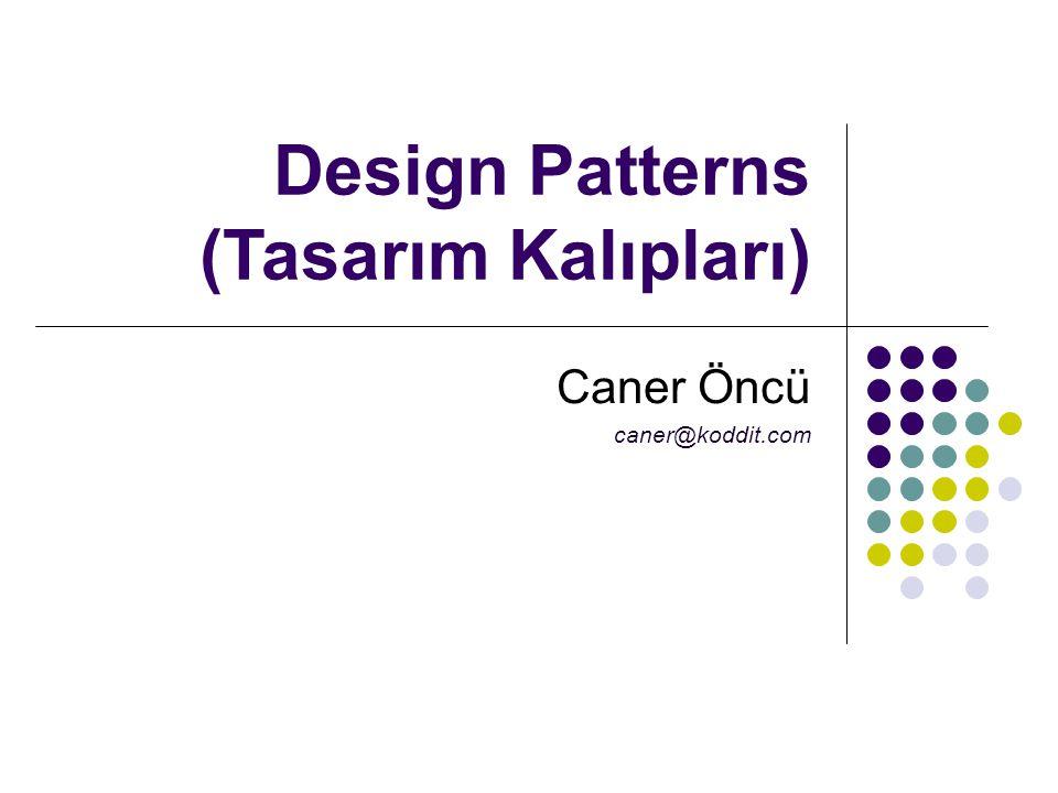 Design Patterns (Tasarım Kalıpları) Caner Öncü caner@koddit.com