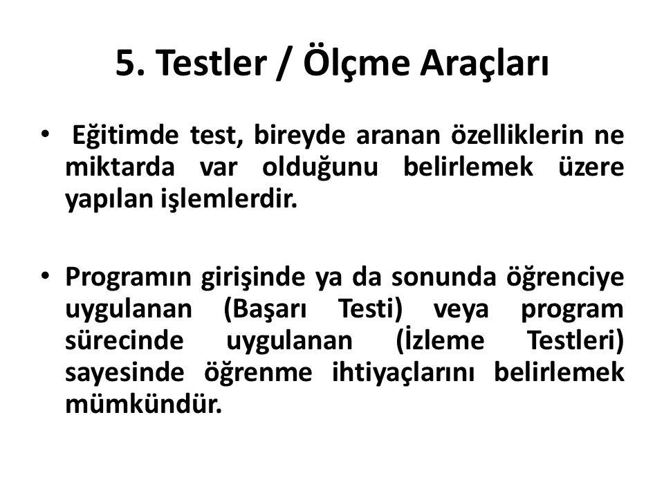 5. Testler / Ölçme Araçları Eğitimde test, bireyde aranan özelliklerin ne miktarda var olduğunu belirlemek üzere yapılan işlemlerdir. Programın girişi