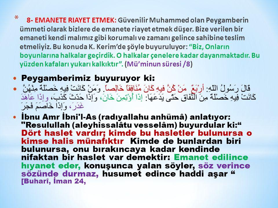 * 8- EMANETE RIAYET ETMEK: Güvenilir Muhammed olan Peygamberin ümmeti olarak bizlere de emanete riayet etmek düşer.