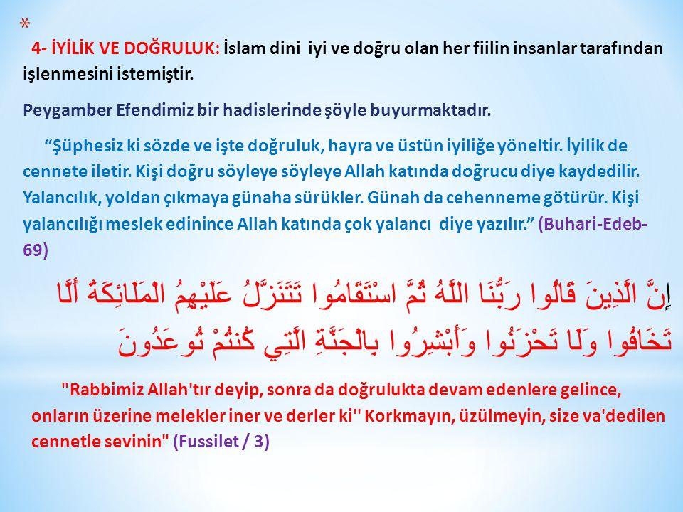 * 4- İYİLİK VE DOĞRULUK: İslam dini iyi ve doğru olan her fiilin insanlar tarafından işlenmesini istemiştir.