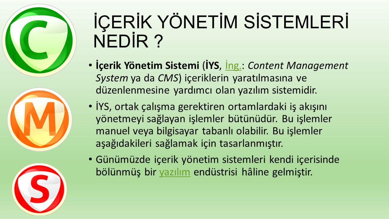 İÇERİK YÖNETİM SİSTEMLERİ NEDİR ? İçerik Yönetim Sistemi (İYS, İng.: Content Management System ya da CMS) içeriklerin yaratılmasına ve düzenlenmesine