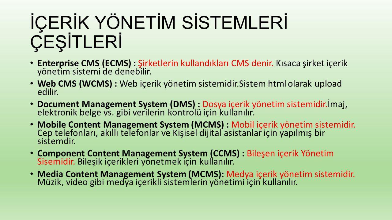 İÇERİK YÖNETİM SİSTEMLERİ ÇEŞİTLERİ Enterprise CMS (ECMS) : Şirketlerin kullandıkları CMS denir. Kısaca şirket içerik yönetim sistemi de denebilir. We