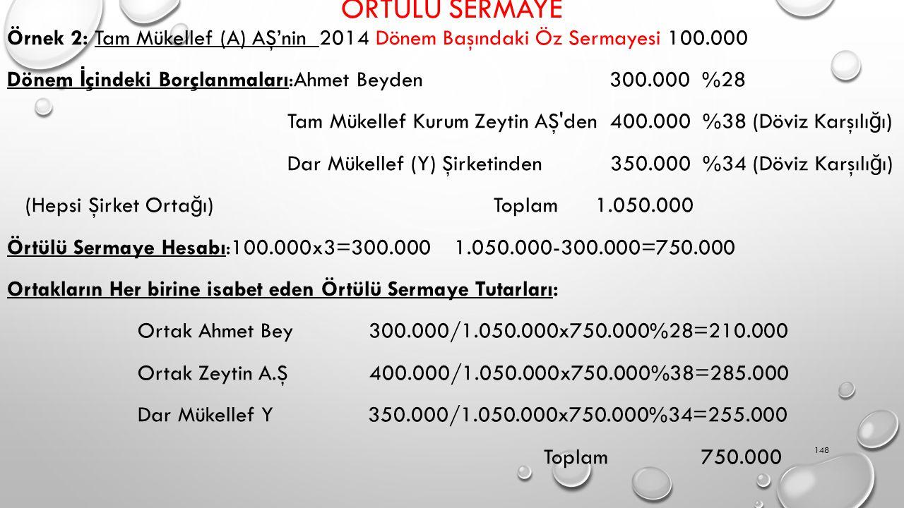 ÖRTÜLÜ SERMAYE Örnek 2: Tam Mükellef (A) AŞ'nin 2014 Dönem Başındaki Öz Sermayesi 100.000 Dönem İ çindeki Borçlanmaları:Ahmet Beyden 300.000 %28 Tam M