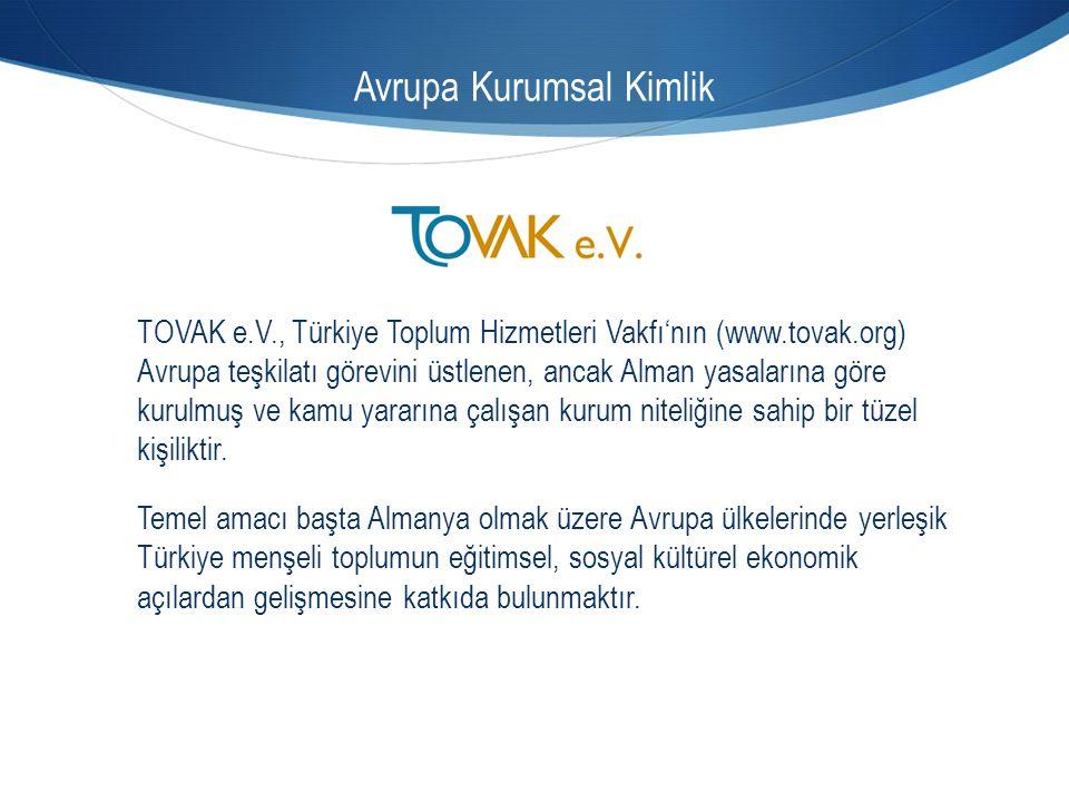 Avrupa Kurumsal Kimlik TOVAK e.V., Türkiye Toplum Hizmetleri Vakfı'nın (www.tovak.org) Avrupa teşkilatı görevini üstlenen, ancak Alman yasalarına göre