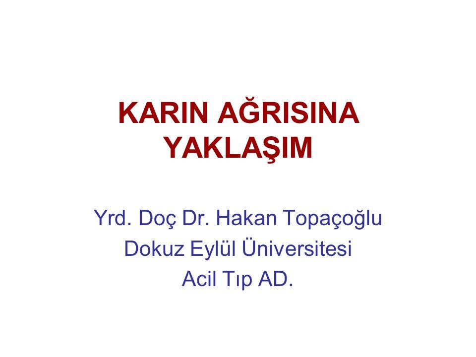 KARIN AĞRISINA YAKLAŞIM Yrd. Doç Dr. Hakan Topaçoğlu Dokuz Eylül Üniversitesi Acil Tıp AD.
