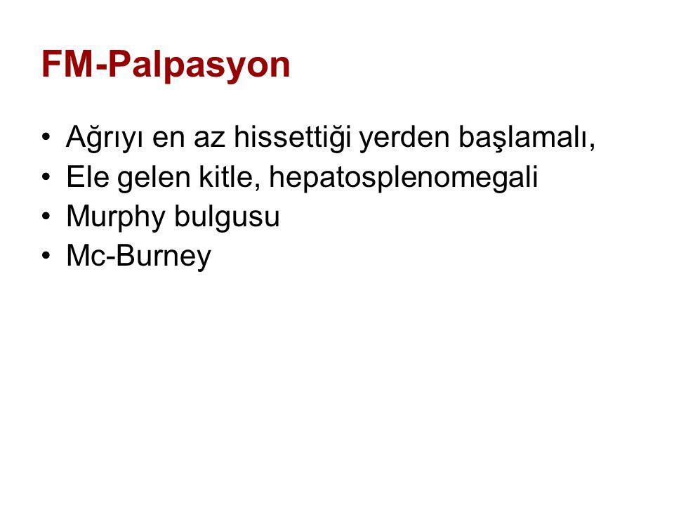 FM-Palpasyon Ağrıyı en az hissettiği yerden başlamalı, Ele gelen kitle, hepatosplenomegali Murphy bulgusu Mc-Burney