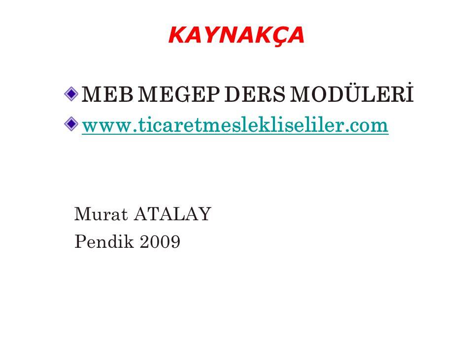 KAYNAKÇA MEB MEGEP DERS MODÜLERİ www.ticaretmeslekliseliler.com Murat ATALAY Pendik 2009