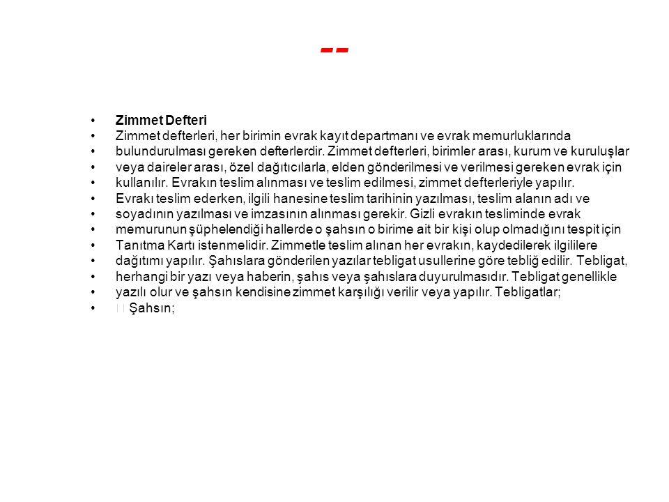 -- Zimmet Defteri Zimmet defterleri, her birimin evrak kayıt departmanı ve evrak memurluklarında bulundurulması gereken defterlerdir. Zimmet defterler