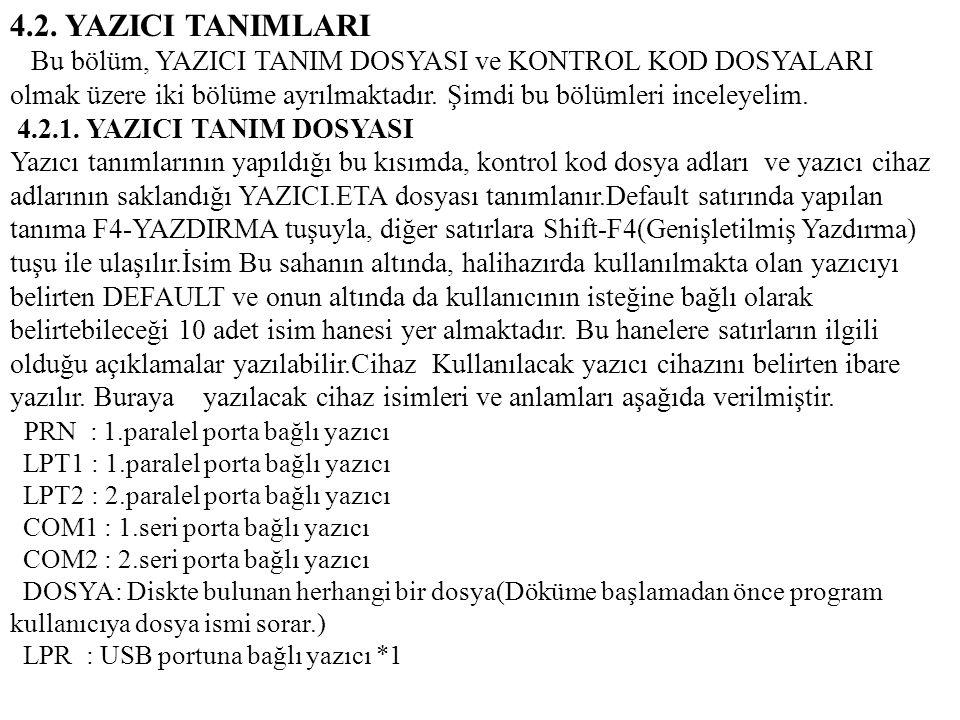 4.2. YAZICI TANIMLARI Bu bölüm, YAZICI TANIM DOSYASI ve KONTROL KOD DOSYALARI olmak üzere iki bölüme ayrılmaktadır. Şimdi bu bölümleri inceleyelim. 4.