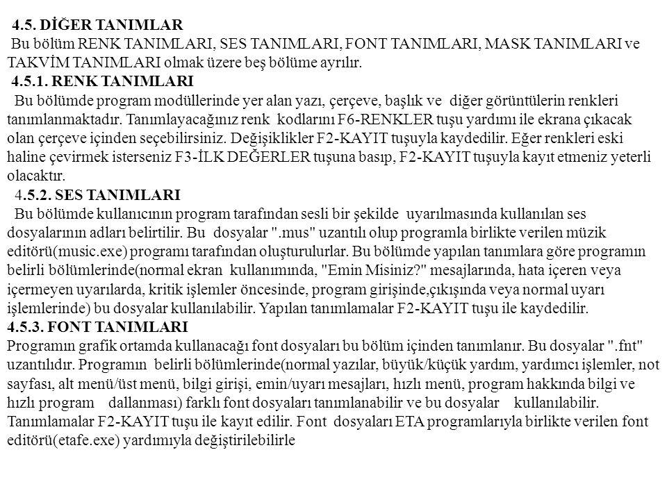 4.5. DİĞER TANIMLAR Bu bölüm RENK TANIMLARI, SES TANIMLARI, FONT TANIMLARI, MASK TANIMLARI ve TAKVİM TANIMLARI olmak üzere beş bölüme ayrılır. 4.5.1.