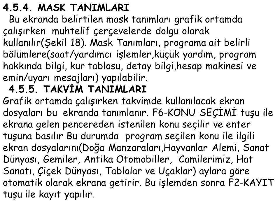 4.5.4. MASK TANIMLARI Bu ekranda belirtilen mask tanımları grafik ortamda çalışırken muhtelif çerçevelerde dolgu olarak kullanılır(Şekil 18). Mask Tan