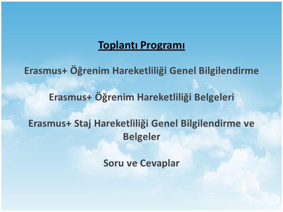 Toplantı Programı Erasmus+ Öğrenim Hareketliliği Genel Bilgilendirme Erasmus+ Öğrenim Hareketliliği Belgeleri Erasmus+ Staj Hareketliliği Genel Bilgilendirme ve Belgeler Soru ve Cevaplar