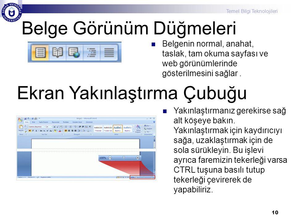 Temel Bilgi Teknolojileri Belge Görünüm Düğmeleri Belgenin normal, anahat, taslak, tam okuma sayfası ve web görünümlerinde gösterilmesini sağlar. 10 E