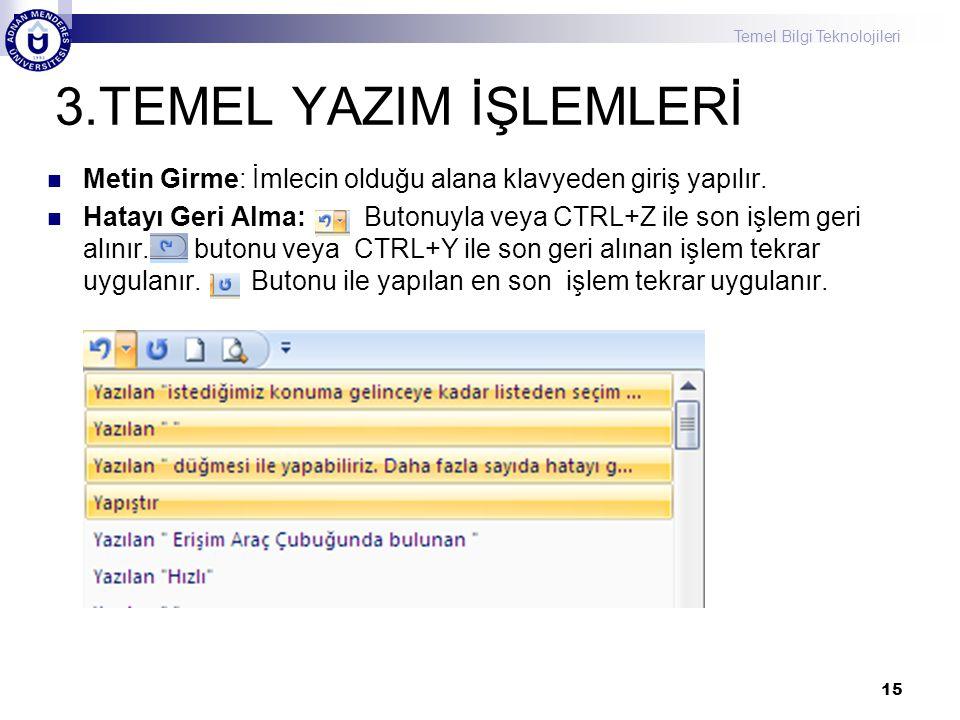 Temel Bilgi Teknolojileri 3.TEMEL YAZIM İŞLEMLERİ Metin Girme: İmlecin olduğu alana klavyeden giriş yapılır. Hatayı Geri Alma: Butonuyla veya CTRL+Z i