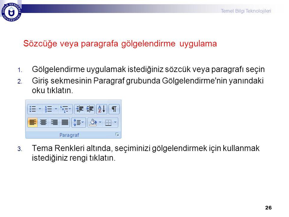 Temel Bilgi Teknolojileri 1.Gölgelendirme uygulamak istediğiniz sözcük veya paragrafı seçin 2.