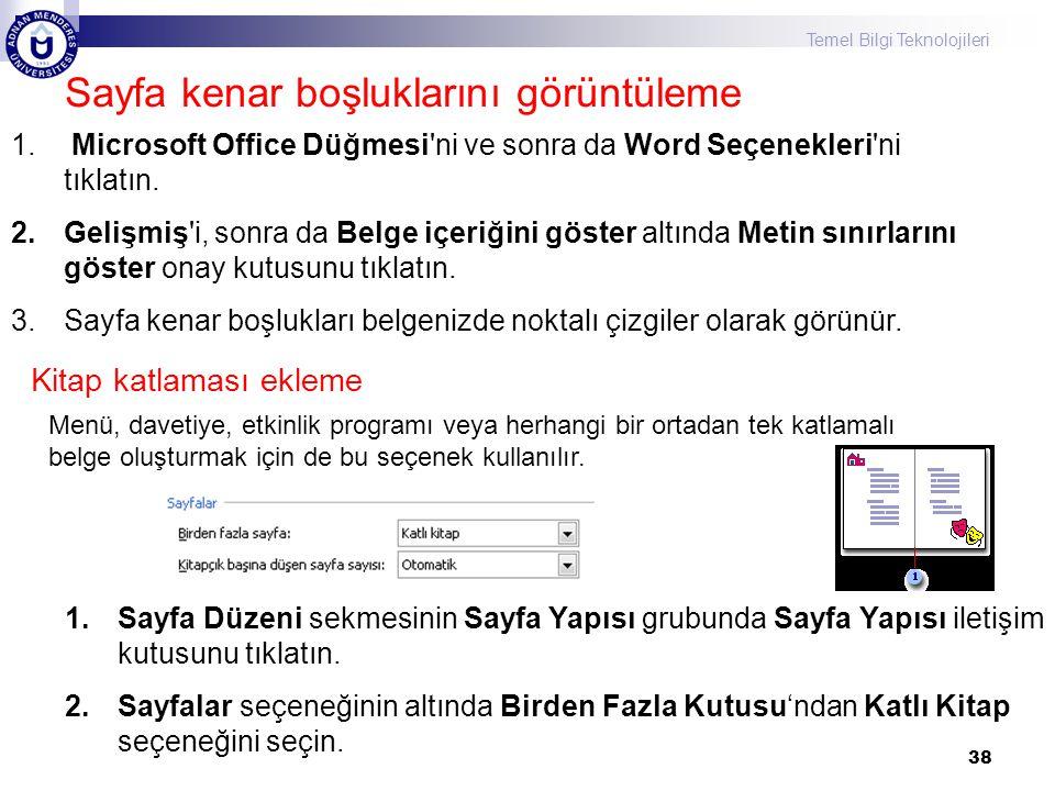 Temel Bilgi Teknolojileri Sayfa kenar boşluklarını görüntüleme 38 1. Microsoft Office Düğmesi'ni ve sonra da Word Seçenekleri'ni tıklatın. 2.Gelişmiş'