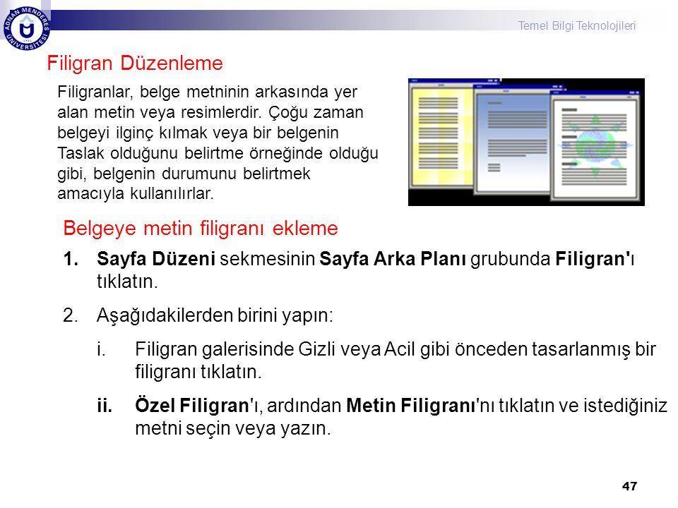 Temel Bilgi Teknolojileri 47 Filigran Düzenleme Filigranlar, belge metninin arkasında yer alan metin veya resimlerdir. Çoğu zaman belgeyi ilginç kılma