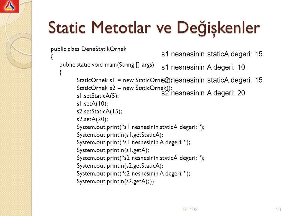 Static Metotlar ve De ğ işkenler public class DeneStatikOrnek { public static void main(String [] args) { StaticOrnek s1 = new StaticOrnek(); StaticOr