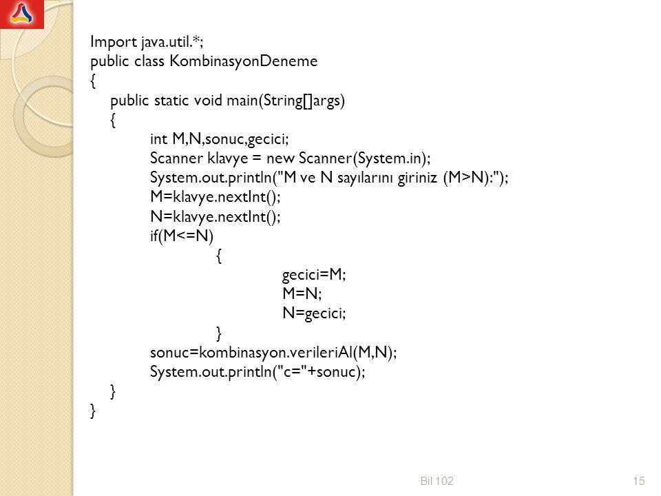 Import java.util.*; public class KombinasyonDeneme { public static void main(String[]args) { int M,N,sonuc,gecici; Scanner klavye = new Scanner(System