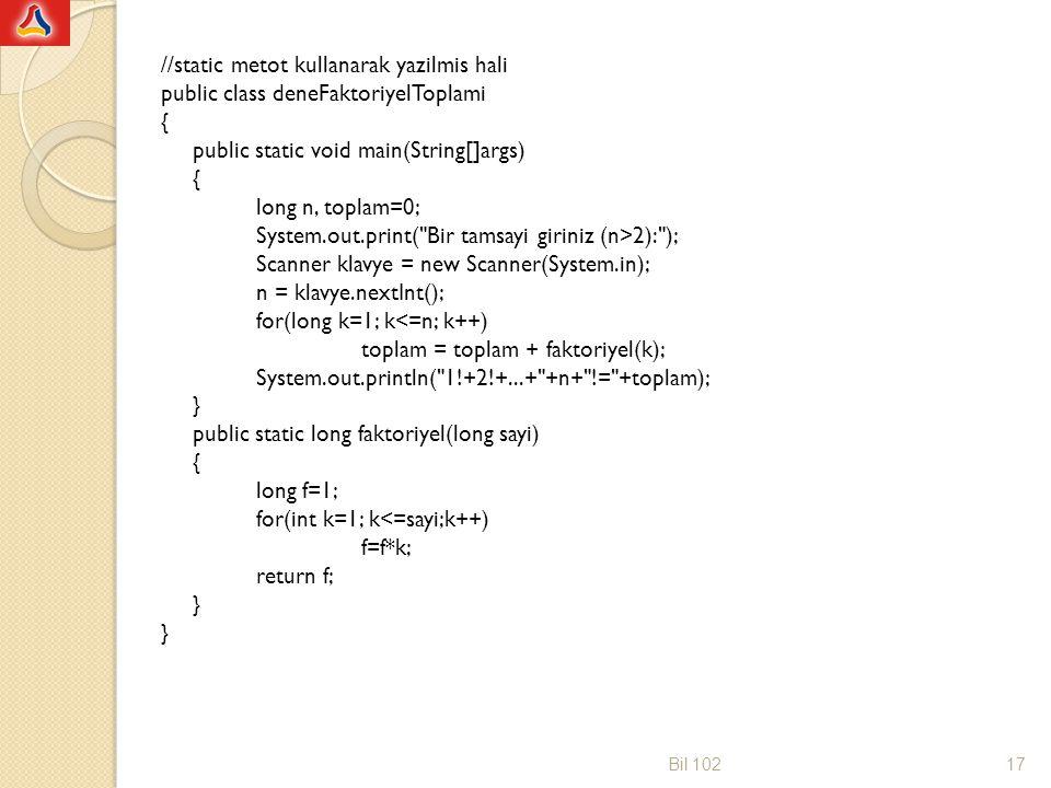 //static metot kullanarak yazilmis hali public class deneFaktoriyelToplami { public static void main(String[]args) { long n, toplam=0; System.out.prin