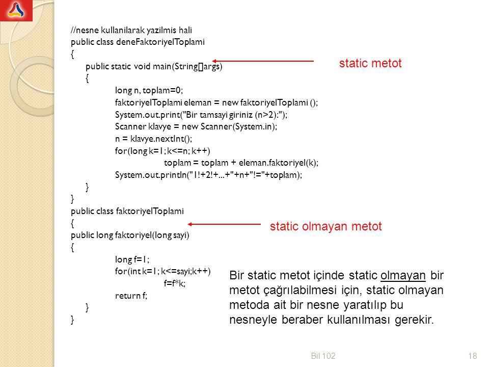 //nesne kullanilarak yazilmis hali public class deneFaktoriyelToplami { public static void main(String[]args) { long n, toplam=0; faktoriyelToplami el