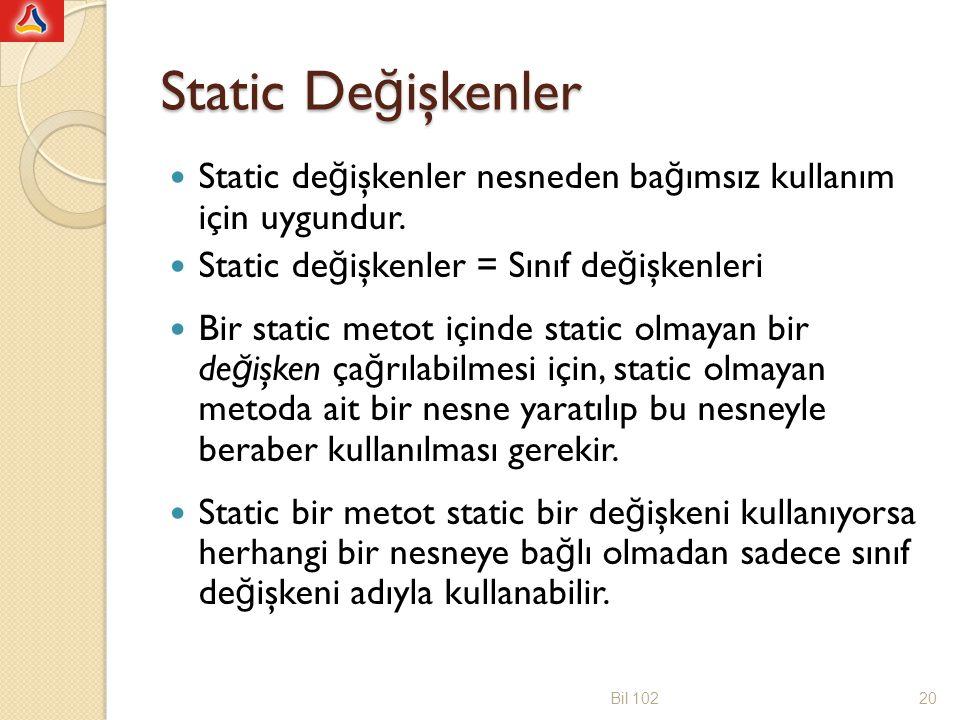 Static De ğ işkenler Static de ğ işkenler nesneden ba ğ ımsız kullanım için uygundur. Static de ğ işkenler = Sınıf de ğ işkenleri Bir static metot içi