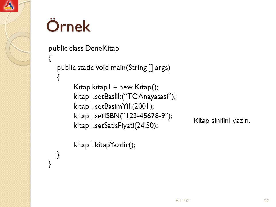 "Örnek public class DeneKitap { public static void main(String [] args) { Kitap kitap1 = new Kitap(); kitap1.setBaslik(""TC Anayasasi""); kitap1.setBasim"