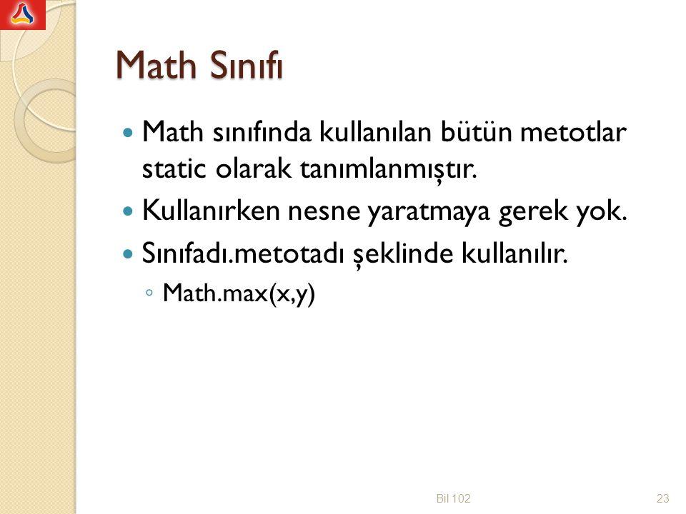 Math Sınıfı Math sınıfında kullanılan bütün metotlar static olarak tanımlanmıştır. Kullanırken nesne yaratmaya gerek yok. Sınıfadı.metotadı şeklinde k