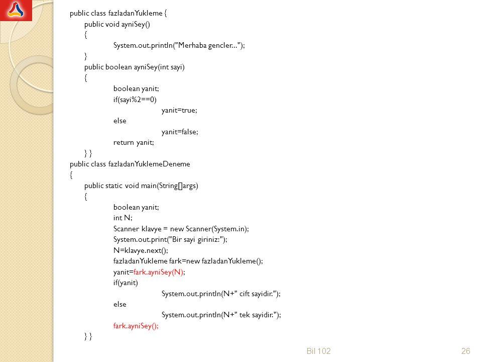 public class fazladanYukleme { public void ayniSey() { System.out.println(