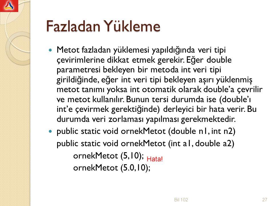 Fazladan Yükleme Metot fazladan yüklemesi yapıldı ğ ında veri tipi çevirimlerine dikkat etmek gerekir. E ğ er double parametresi bekleyen bir metoda i