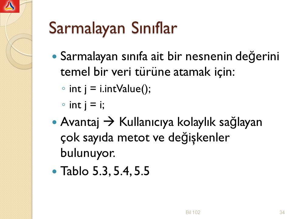 Sarmalayan Sınıflar Sarmalayan sınıfa ait bir nesnenin de ğ erini temel bir veri türüne atamak için: ◦ int j = i.intValue(); ◦ int j = i; Avantaj  Ku