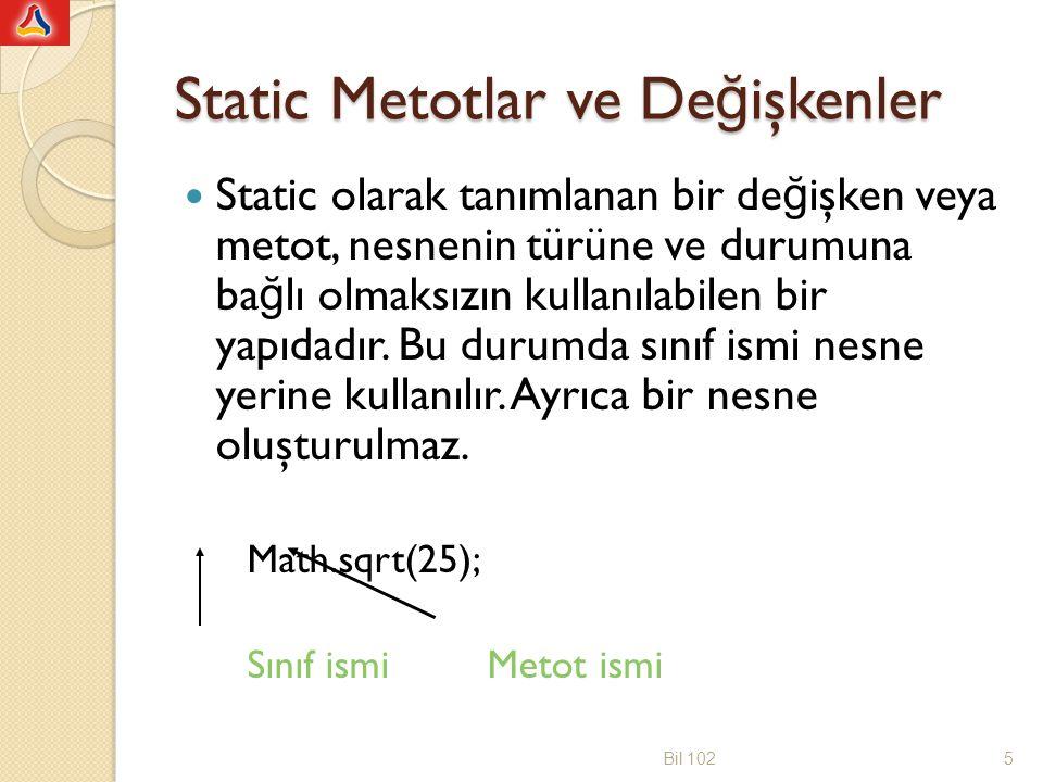 Static Metotlar ve De ğ işkenler Static olarak tanımlanan bir metot veya de ğ işkenin de ğ eri ya da kullanımı herhangi bir nesnenin durumundan ba ğ ımsız olmalıdır.