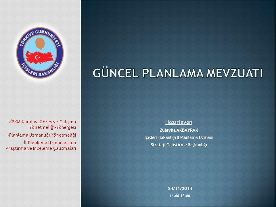 24/11/2014 14.00-15.00 İPKM Kuruluş, Görev ve Çalışma Yönetmeliği-Yönergesi Planlama Uzmanlığı Yönetmeliği İl Planlama Uzmanlarının Araştırma ve İncel