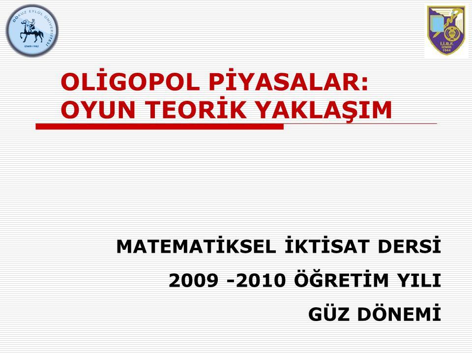 OLİGOPOL PİYASALAR: OYUN TEORİK YAKLAŞIM MATEMATİKSEL İKTİSAT DERSİ 2009 -2010 ÖĞRETİM YILI GÜZ DÖNEMİ