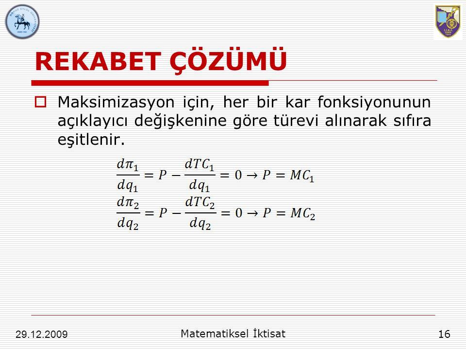 REKABET ÇÖZÜMÜ  Maksimizasyon için, her bir kar fonksiyonunun açıklayıcı değişkenine göre türevi alınarak sıfıra eşitlenir. 16 29.12.2009 Matematikse