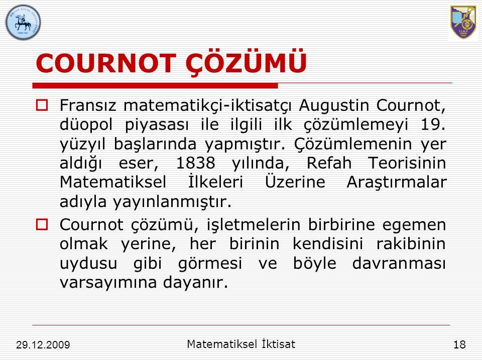 COURNOT ÇÖZÜMÜ  Fransız matematikçi-iktisatçı Augustin Cournot, düopol piyasası ile ilgili ilk çözümlemeyi 19. yüzyıl başlarında yapmıştır. Çözümleme