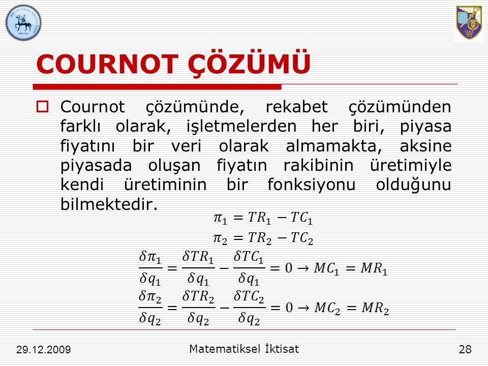 COURNOT ÇÖZÜMÜ 28 29.12.2009 Matematiksel İktisat  Cournot çözümünde, rekabet çözümünden farklı olarak, işletmelerden her biri, piyasa fiyatını bir v