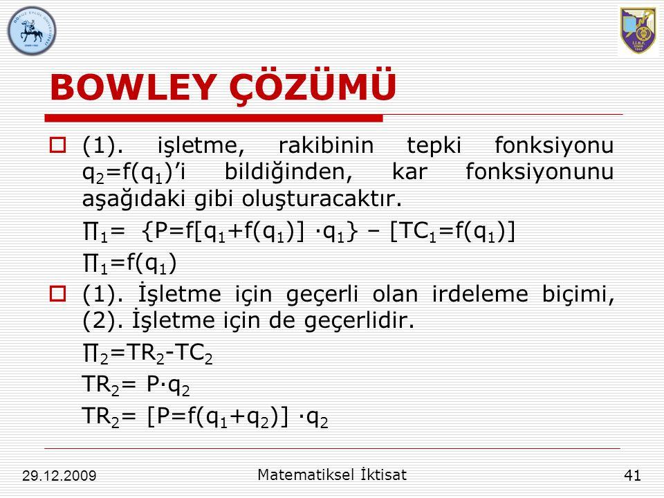 BOWLEY ÇÖZÜMÜ  (1). işletme, rakibinin tepki fonksiyonu q 2 =f(q 1 )'i bildiğinden, kar fonksiyonunu aşağıdaki gibi oluşturacaktır. ∏ 1 = {P=f[q 1 +f