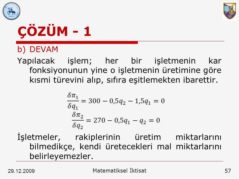 ÇÖZÜM - 1 b)DEVAM Yapılacak işlem; her bir işletmenin kar fonksiyonunun yine o işletmenin üretimine göre kısmi türevini alıp, sıfıra eşitlemekten ibar