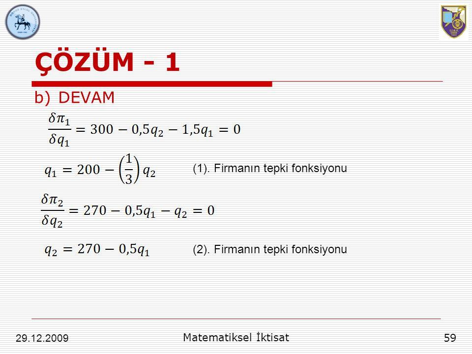 ÇÖZÜM - 1 b)DEVAM 59 29.12.2009 Matematiksel İktisat (1). Firmanın tepki fonksiyonu (2). Firmanın tepki fonksiyonu