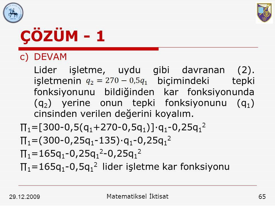 ÇÖZÜM - 1 c)DEVAM Lider işletme, uydu gibi davranan (2). işletmeninbiçimindeki tepki fonksiyonunu bildiğinden kar fonksiyonunda (q 2 ) yerine onun tep