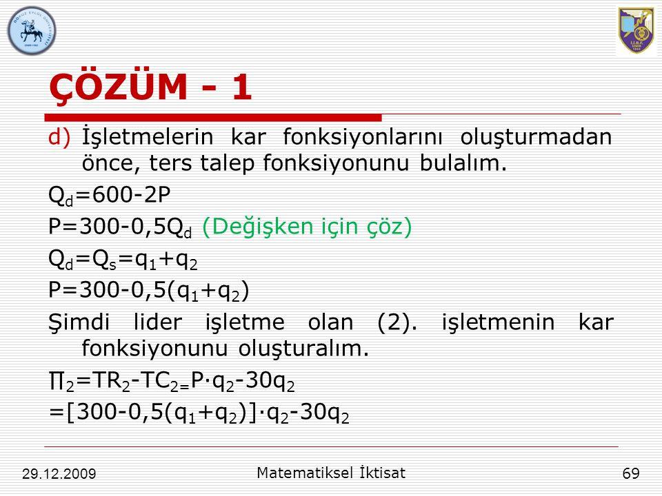 ÇÖZÜM - 1 d)İşletmelerin kar fonksiyonlarını oluşturmadan önce, ters talep fonksiyonunu bulalım. Q d =600-2P P=300-0,5Q d (Değişken için çöz) Q d =Q s