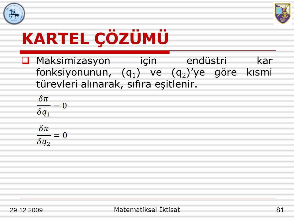 KARTEL ÇÖZÜMÜ  Maksimizasyon için endüstri kar fonksiyonunun, (q 1 ) ve (q 2 )'ye göre kısmi türevleri alınarak, sıfıra eşitlenir. 81 29.12.2009 Mate