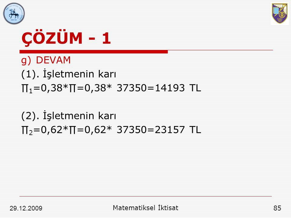 ÇÖZÜM - 1 g)DEVAM (1). İşletmenin karı ∏ 1 =0,38*∏=0,38* 37350=14193 TL (2). İşletmenin karı ∏ 2 =0,62*∏=0,62* 37350=23157 TL 85 29.12.2009 Matematiks