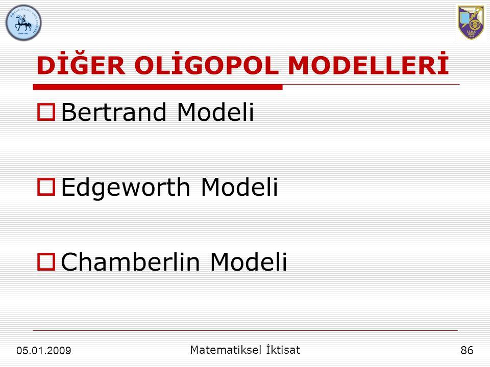 DİĞER OLİGOPOL MODELLERİ  Bertrand Modeli  Edgeworth Modeli  Chamberlin Modeli 86 05.01.2009 Matematiksel İktisat
